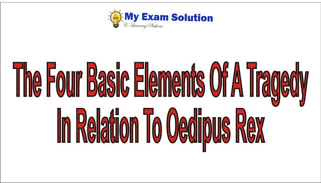 Examine the four basic elements of a tragedy in relation to Oedipus Rex