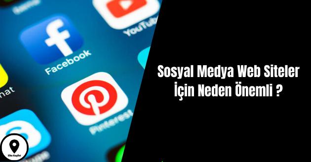 Sosyal Medya Web Siteler İçin Neden Önemli ?