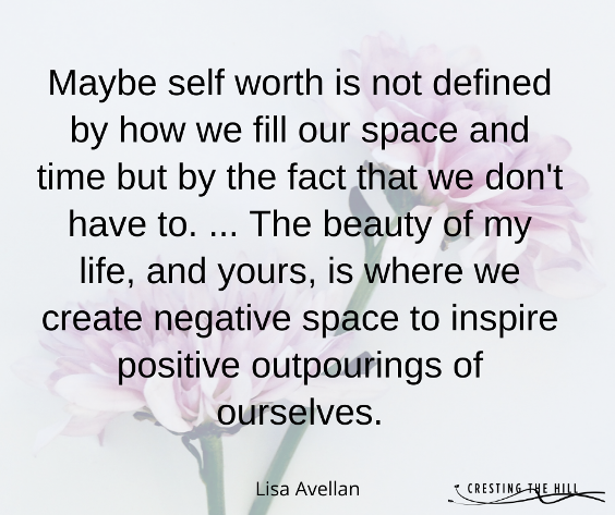 Maybe self worth is not defined by how we fill our space and time but by the fact that we don't have to