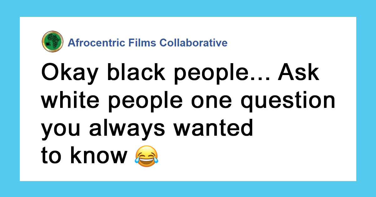 Black People Ask White People Honest Questions And Receive Honest Answers
