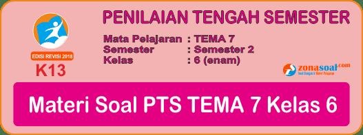 Materi Soal UTS PTS Tema 7 Kelas 6 Semester Genap