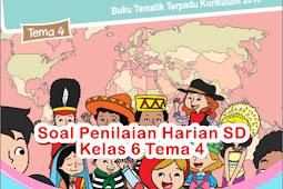 Soal Penilaian Harian SD Kelas 6 Tema 4