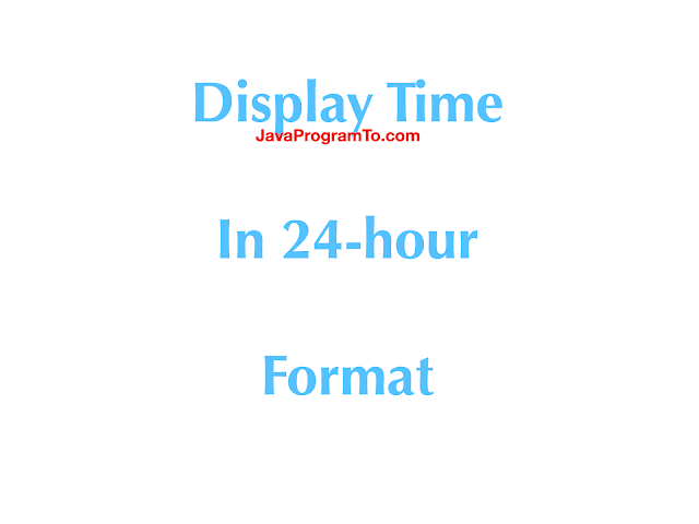 Java Program To Display Time In 24-hour Format