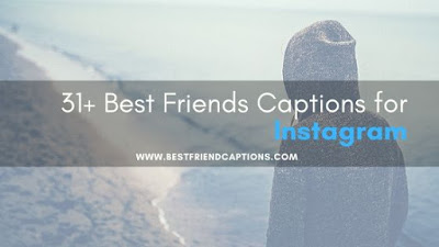 31+ Latest Best Instagram Captions for Pictures | Best Friends Captions.