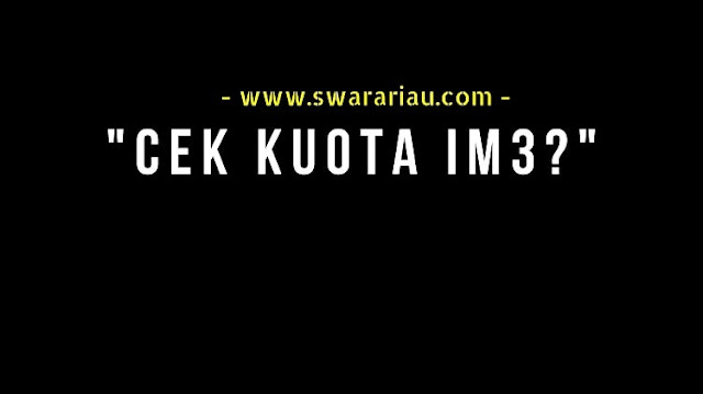 Cara Cek Kuota Kartu Indosat IM3