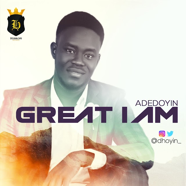 [DOWNLOAD] MP3: Adedoyin Debuts New Single titled 'Great I Am'