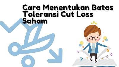 Cara Menentukan Batas Toleransi Cut Loss Saham