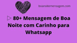 Mensagem de Boa Noite com Carinho para Whatsapp