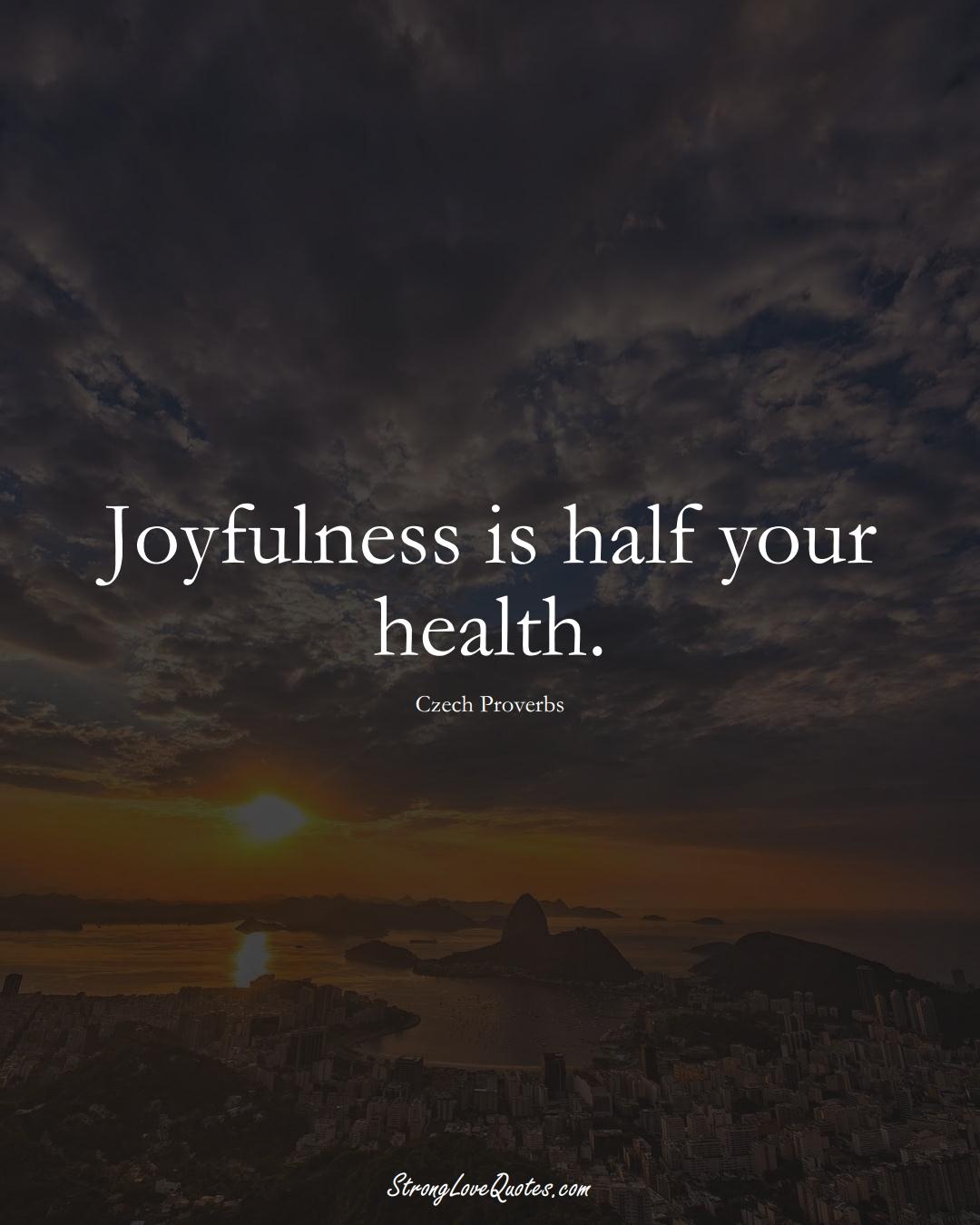 Joyfulness is half your health. (Czech Sayings);  #EuropeanSayings