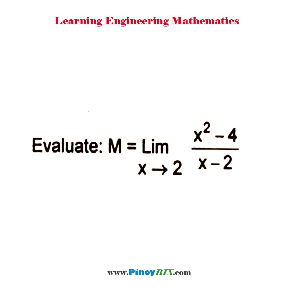 Evaluate: M=lim┬(x→2)〖(x^2- 4)/(x-2)〗