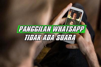 whatsapp call tidak ada suara
