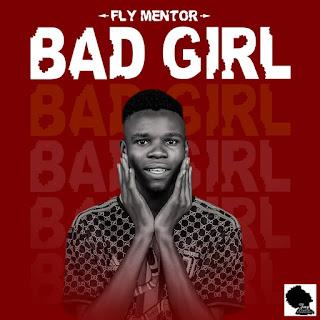 [Music] Fly mentor - Bad girl (prod. Studio wizard) #Arewapublisize