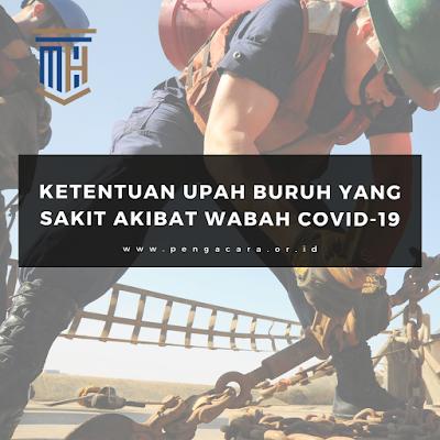 ATURAN HUKUM UPAH BAGI BURUH YANG SAKIT AKIBAT WABAH COVID-19