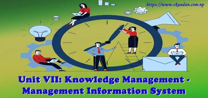 Unit VII: Knowledge Management - Management Information System