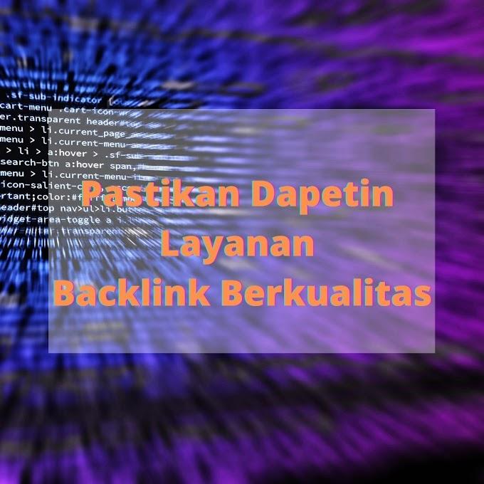 Pastikan Dapetin Layanan Backlink Berkualitas