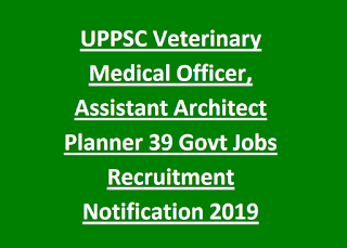 UPPSC Veterinary Medical Officer, Assistant Architect Planner 39 Govt Jobs Recruitment Notification 2019