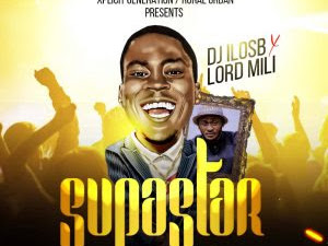 DOWNLOAD MP3: DeeJay Ilos B Ft. Lord Mili - Superstar