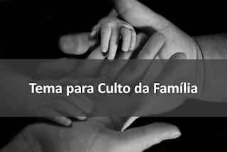 Tema para Culto da Família