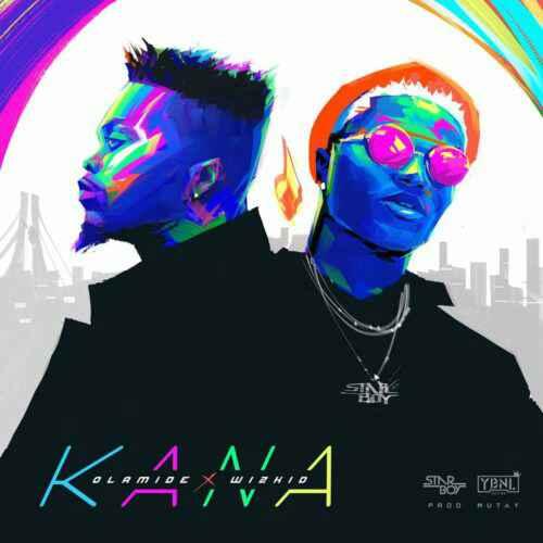 DOWNLOAD MUSIC: Olamide x Wizkid – Kana