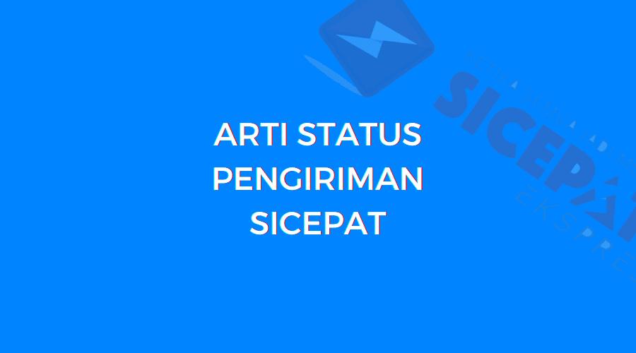 Arti Status Pengiriman Sicepat 2021 / 2022