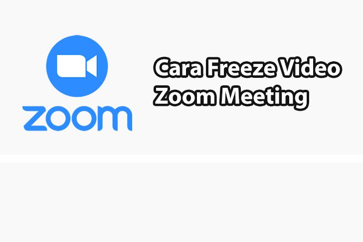Cara Freeze Video di Zoom Meeting Dengan Mudah