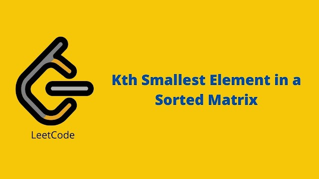 Leetcode Kth Smallest Element in a Sorted Matrix problem solution