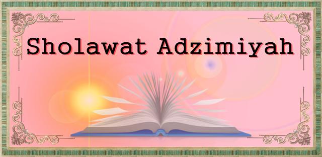 Sholawat Adzimiyyah Lengkap Arab Arti dan Kautamannya
