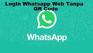 Cara Login Whatsapp Web Dikomputer Tanpa melalui Scan QR Code
