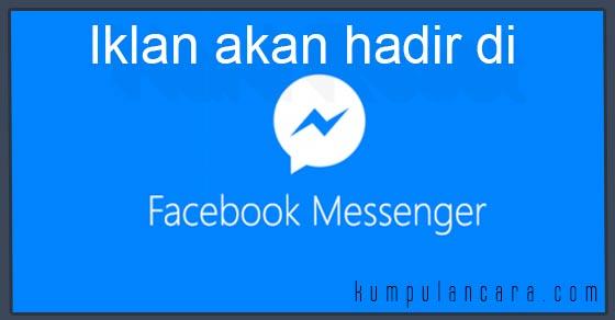 Iklan Akan Muncul di Facebook Messenger tahun 2016 ini