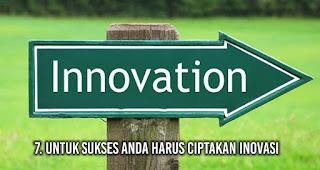 Untuk sukses anda harus Ciptakan Inovasi