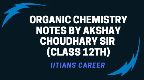 ORGANIC CHEMISTRY NOTES (12th CLASS) BY AKSHAY CHOUDHARY SIR (ALLEN)