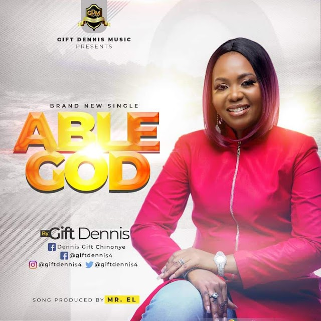 NEW MUSIC VIDEO: ABLE GOD BY GIFT DENNIS