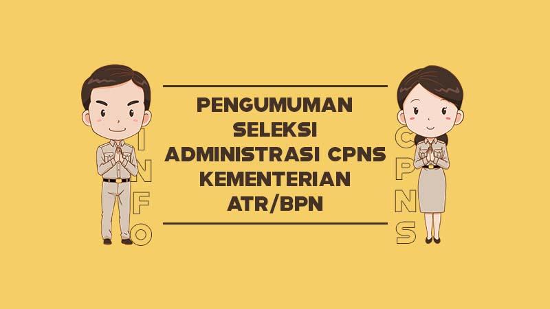 Pengumuman Seleksi Administrasi CPNS Kementerian Agraria Dan Tata Ruang/Badan Pertanahan Nasional Tahun 2019