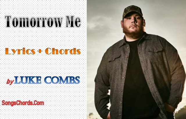 Tomorrow Me Chords and Lyrics by Luke Combs