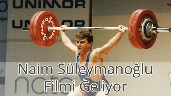Naim Süleymanoğlu Filmi Geliyor
