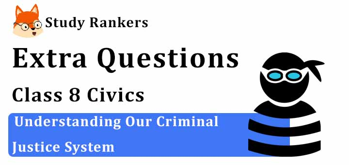 Understanding Our Criminal Justice System Extra Questions Chapter 6 Class 8 Civics