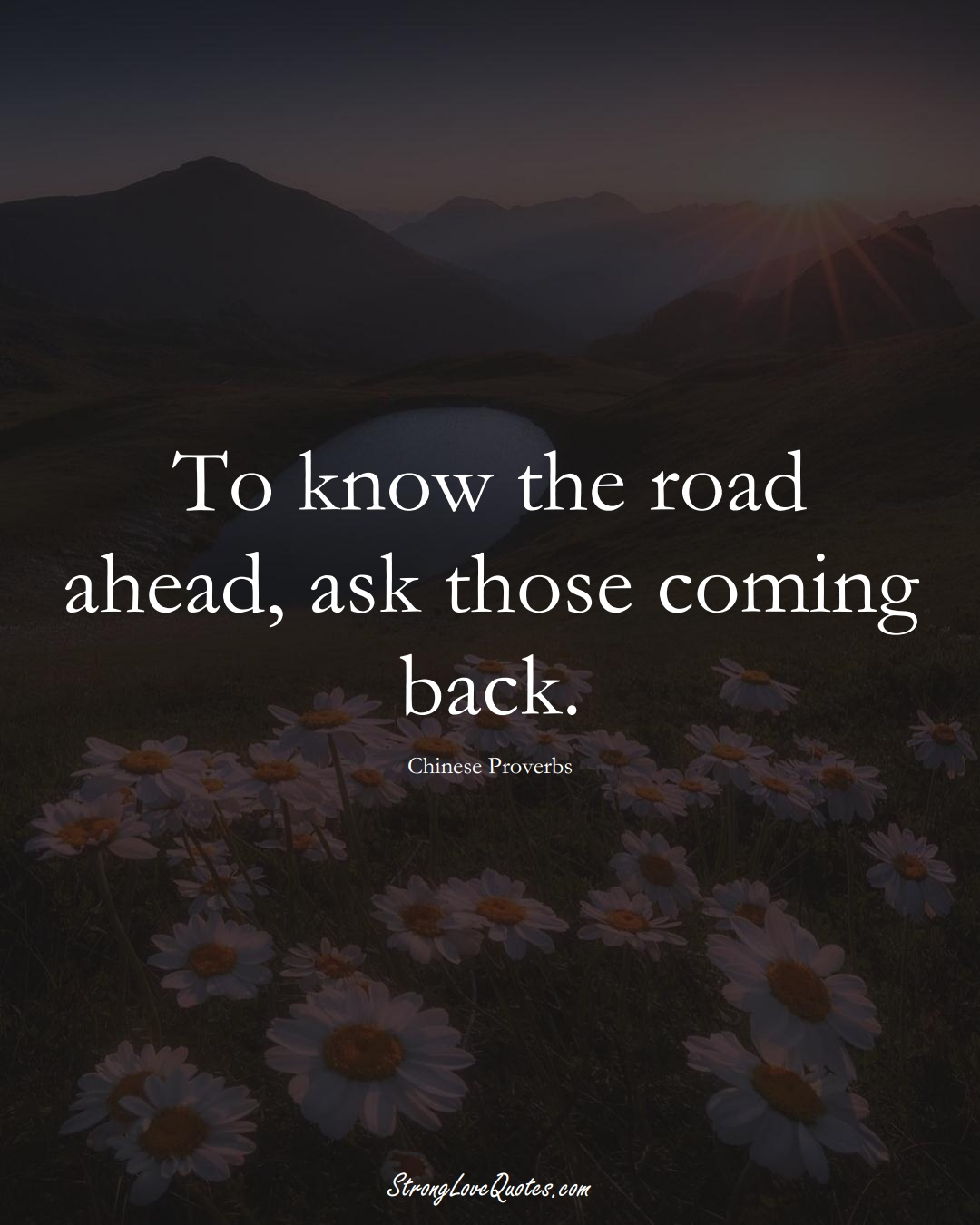 To know the road ahead, ask those coming back. (Chinese Sayings);  #AsianSayings