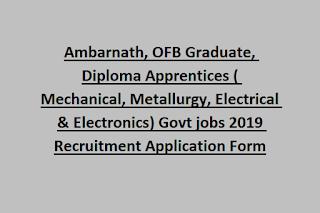 Ambarnath, OFB Graduate, Diploma Apprentices ( Mechanical, Metallurgy, Electrical & Electronics) Govt jobs 2019 Recruitment Application Form