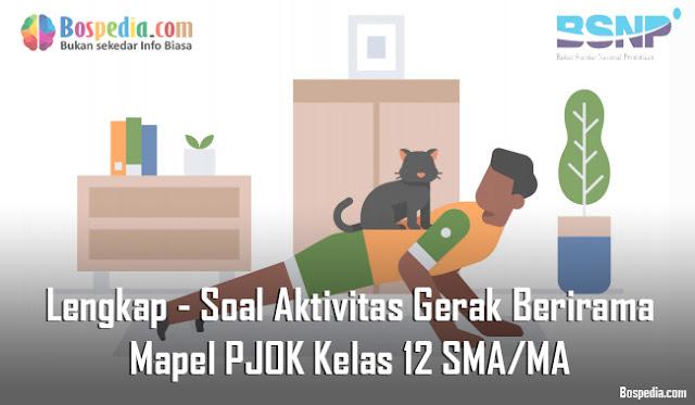 Lengkap - Soal Aktivitas Gerak Berirama Mapel PJOK Kelas 12 SMA/MA