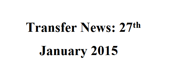 Transfer News: 27th January 2015