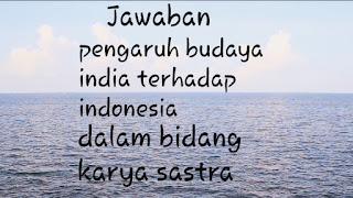pengaruh budaya india terhadap indonesia dalam bidang karya sastra