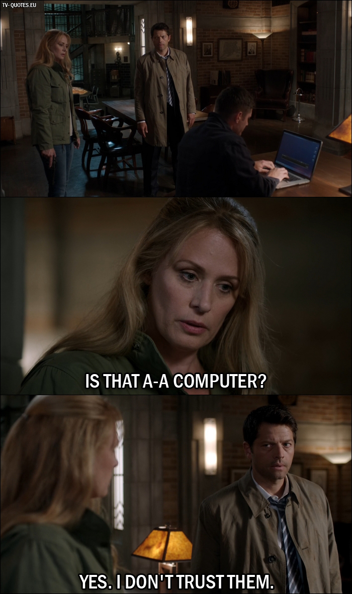 12 Best Supernatural Quotes from Keep Calm and Carry On (12x01) - Mary Winchester: Is that a-a computer? Castiel: Yes. I don't trust them.