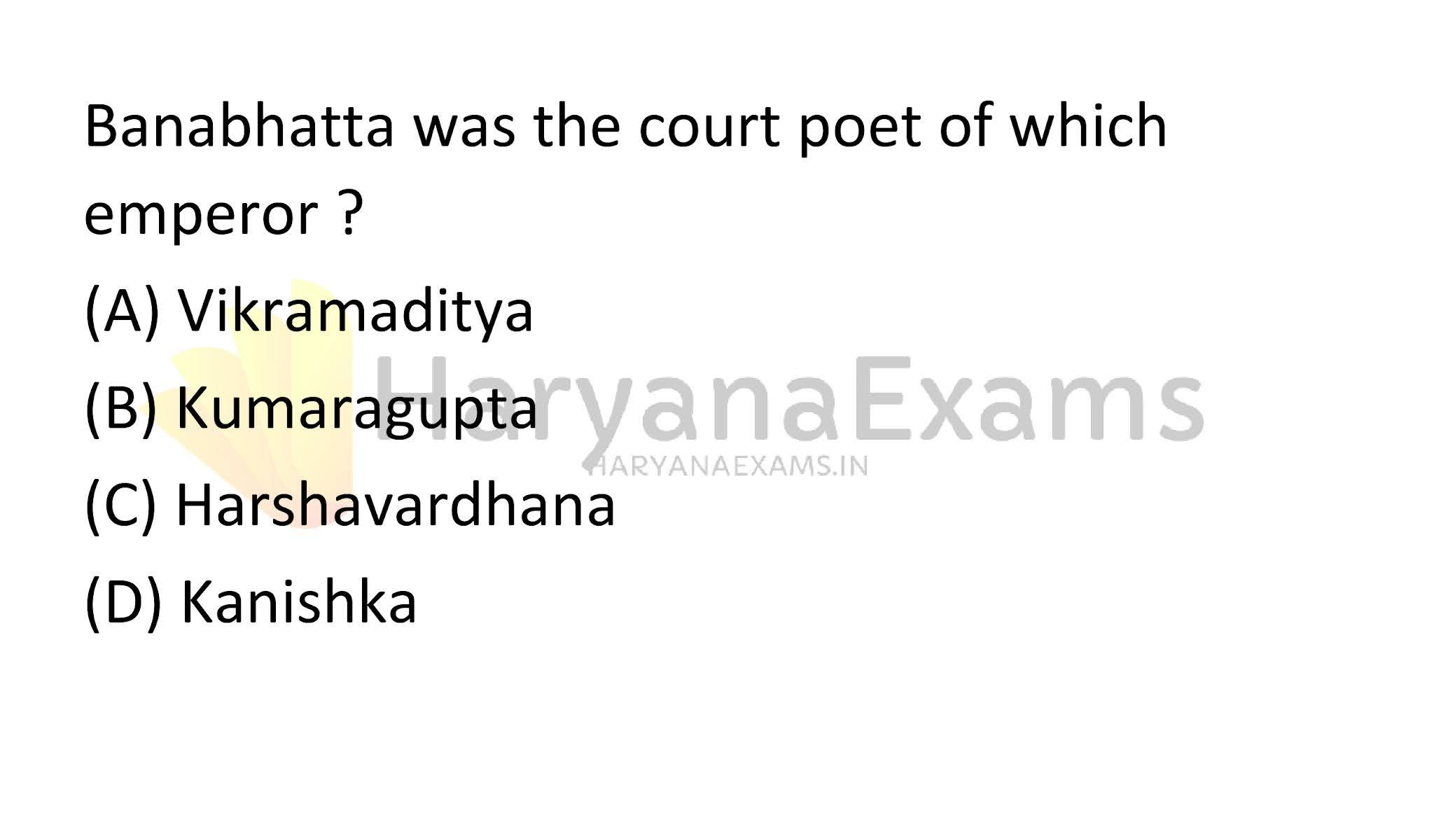 Banabhatta was the court poet of which emperor?  (A) Vikramaditya  (B) Kumaragupta  (C) Harshavardhana  (D) Kanishka