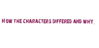 How the characters differed and why.