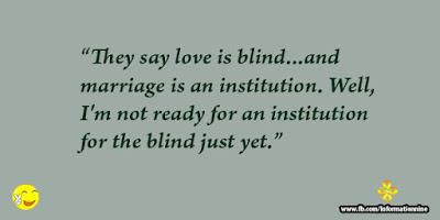 Quotes About Happy Marriage life: They say love is blind and marriage is an institution, well, I'm not ready for an institution for the blind just yet.