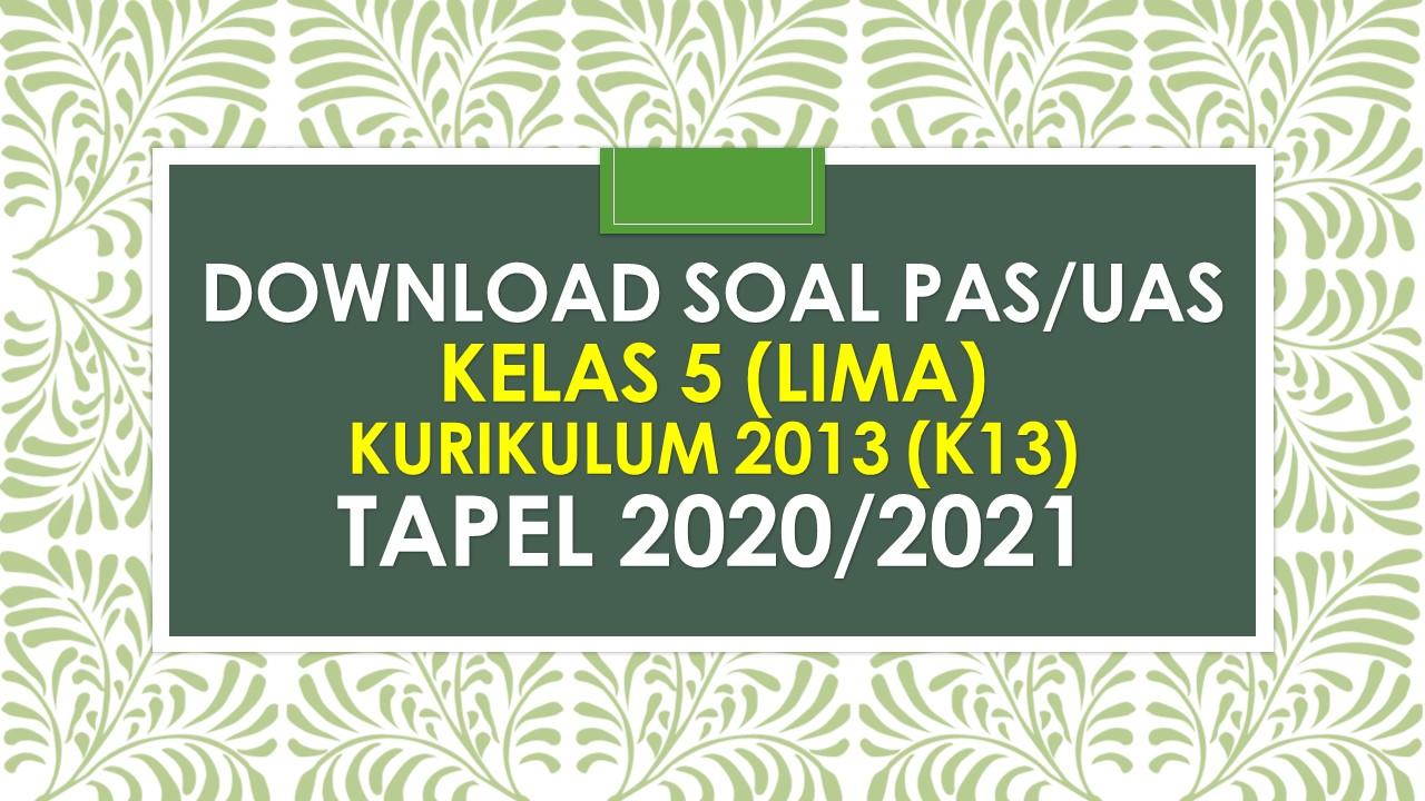 Soal Pas Uas Kelas 5 Tema 1 Sd Kurikulum 2013 Tapel 2020 2021 Info Pendidikan