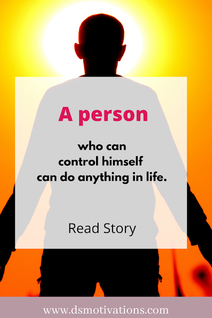 A person who can control himself can do anything in life