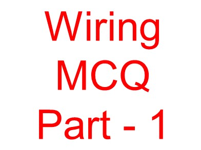 Electrical Wiring objective Question -1