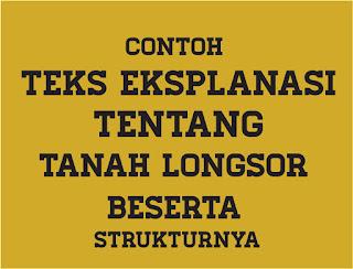 Teks Eksplanasi tentang Tanah Longsor, Contoh Teks Eksplanasi tentang Tanah Longsor, Contoh Teks Eksplanasi tentang Tanah Longsor Beserta Strukturnya