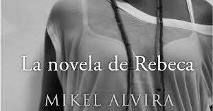 Reseña de la Novela de Rebeca de Mikel Alvira